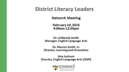 District Literacy Leaders Network Meeting February 10, 2016 9:00am-12:00pm Dr. LaWonda Smith Manager, English Language Arts Dr. Marion Smith, Jr. Director,