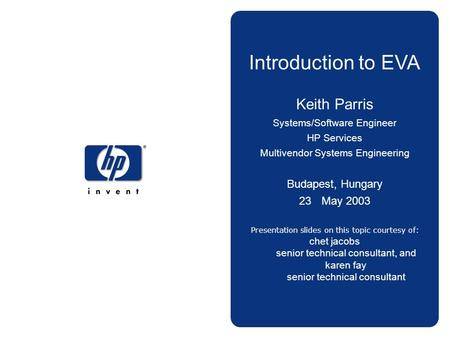 1 © 2002 hp Introduction to EVA Keith Parris Systems/Software Engineer HP Services Multivendor Systems Engineering Budapest, Hungary 23May 2003 Presentation.