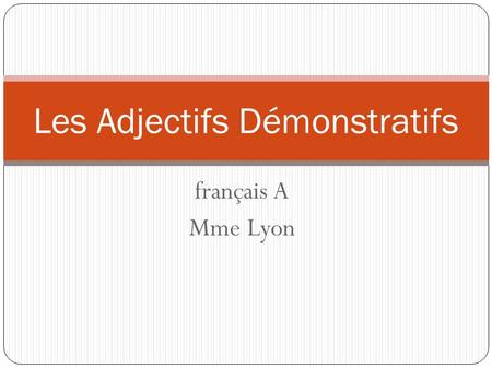 Français A Mme Lyon Les Adjectifs Démonstratifs. Demonstrative Adjectives? Qu'est-ce que c'est? Demonstrative Adjectives in English This That These Those.