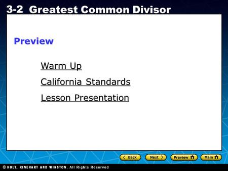 Holt CA Course 1 3-2 Greatest Common Divisor Warm Up Warm Up California Standards California Standards Lesson Presentation Lesson PresentationPreview.