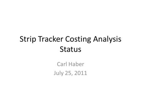 Strip Tracker Costing Analysis Status Carl Haber July 25, 2011.