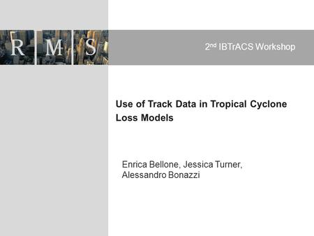 Enrica Bellone, Jessica Turner, Alessandro Bonazzi 2 nd IBTrACS Workshop.