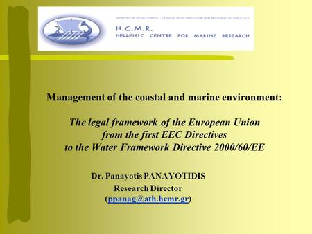 Management of the coastal and marine environment: The legal framework of the European Union from the first EEC Directives to the Water Framework Directive.