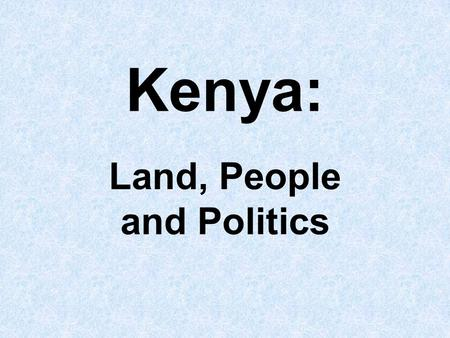 Kenya: Land, People and Politics. Regional Map Capital: Nairobi Area: 582,650 sq km; about twice the size of Nevada Population: 36,913,721 (2007 estimate)