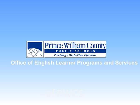 Of PWCS Office of English Learner Programs and Services.
