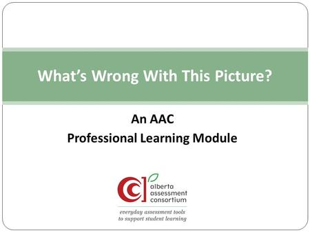 An AAC Professional Learning Module What's Wrong With This Picture?