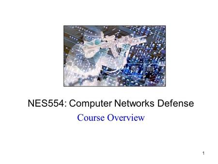 1 NES554: Computer Networks Defense Course Overview.