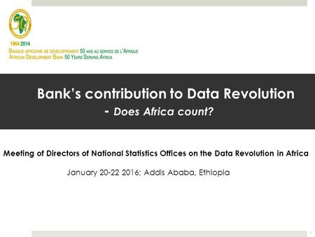 Bank's contribution to Data Revolution - Does Africa count? Meeting of Directors of National Statistics Offices on the Data Revolution in Africa January.