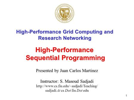 1 High-Performance Grid Computing and Research Networking Presented by Juan Carlos Martinez Instructor: S. Masoud Sadjadi