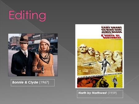 Bonnie & Clyde (1967) North by Northwest (1959).  Post-production  Considered by filmmakers as the most important step in creating the look or shape.
