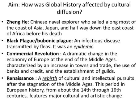 Aim: How was Global History affected by cultural diffusion? Zheng He: Chinese naval explorer who sailed along most of the coast of Asia, Japan, and half.
