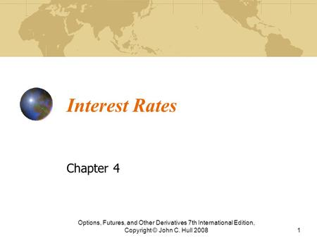 Interest Rates Chapter 4 Options, Futures, and Other Derivatives 7th International Edition, Copyright © John C. Hull 20081.