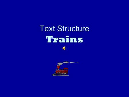 Text Structure Trains Each slide has a paragraph about trains. The paragraphs are all different text structures. After reading the paragraph, talk to.