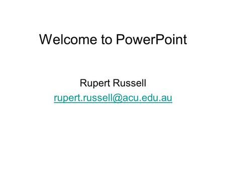 Welcome to PowerPoint Rupert Russell