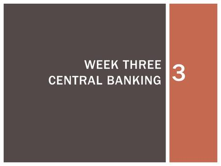 3 WEEK THREE CENTRAL BANKING.  Introduction  The history of central banking  The objectives of central bank  The main functions of central banks 