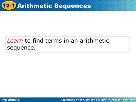 Pre-Algebra 12-1 Arithmetic Sequences Learn to find terms in an arithmetic sequence.