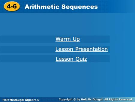 Holt McDougal Algebra 1 4-6 Arithmetic Sequences 4-6 Arithmetic Sequences Holt Algebra 1 Warm Up Warm Up Lesson Presentation Lesson Presentation Lesson.
