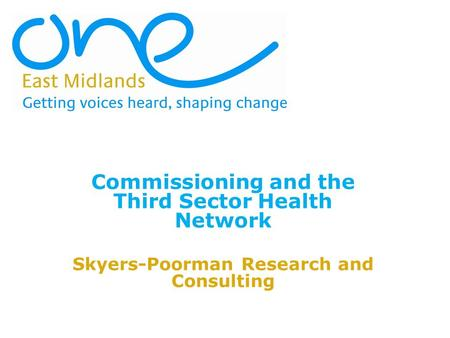 Commissioning and the Third Sector Health Network Skyers-Poorman Research and Consulting.