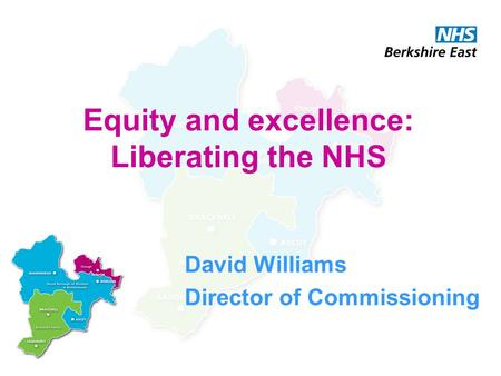 Equity and excellence: Liberating the NHS David Williams Director of Commissioning.