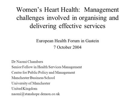 Women's Heart Health: Management challenges involved in organising and delivering effective services European Health Forum in Gastein 7 October 2004 Dr.