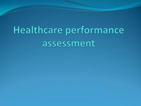 Performance assessment A performance assessment framework is a collation of statistics across a district or within a hospital and is far removed from.