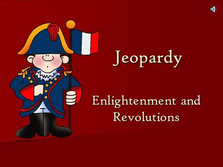 Jeopardy Enlightenment and Revolutions Jeopardy Enlightenment and Revolutions.