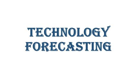 "Technology Forecasting. Forecasting predict or estimate a future event or trend. rain is forecast for Lahore"" The use of historic data to determine the."