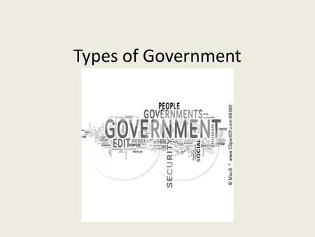 Types of Government Day 1. What is Gov't? Government- ruling authority for a community or society. Any organization that has the power to make and enforce,