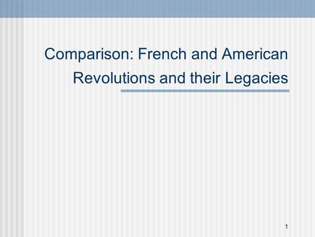 1 Comparison: French and American Revolutions and their Legacies.