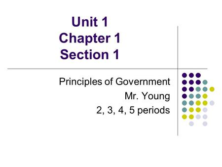 Unit 1 Chapter 1 Section 1 Principles of Government Mr. Young 2, 3, 4, 5 periods.