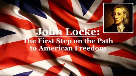 John Locke: The First Step on the Path to American Freedom.
