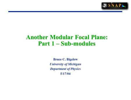 Another Modular Focal Plane: Part 1 – Sub-modules Bruce C. Bigelow University of Michigan Department of Physics 5/17/04.