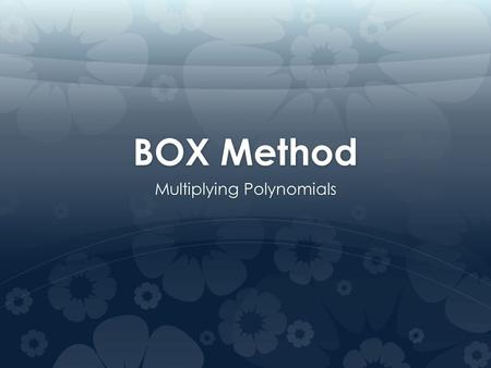BOX Method Multiplying Polynomials. Warm – Up!!  Good Morning!! As you walk in, please pick up your calculator! 1. Add or Subtract the following polynomials: