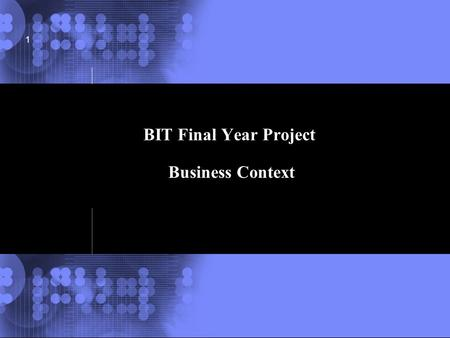 © 2002 IBM Corporation 1 BIT Final Year Project Business Context.