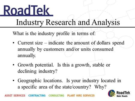Industry Research and Analysis What is the industry profile in terms of: Current size – indicate the amount of dollars spend annually by customers and/or.