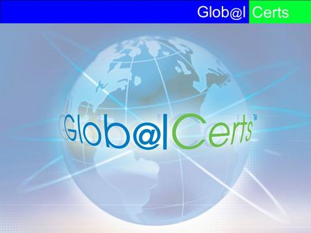 6-2006 lCerts. lCerts 6-2006Copyright  2000-2004 GlobalCerts Fast and Secure Services  GlobalCerts now offers two.