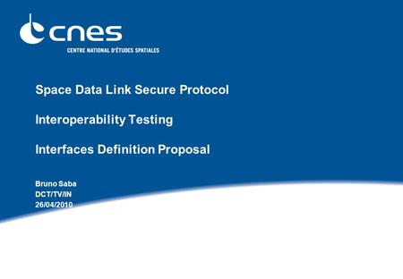 Space Data Link Secure Protocol Interoperability Testing Interfaces Definition Proposal Bruno Saba DCT/TV/IN 26/04/2010.