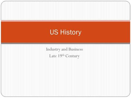 Industry and Business Late 19 th Century US History.