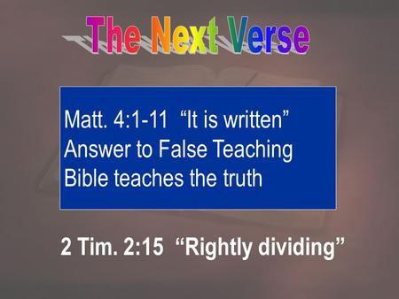 "Matt. 4:1-11 ""It is written"" Answer to False Teaching Bible teaches the truth 2 Tim. 2:15 ""Rightly dividing"""