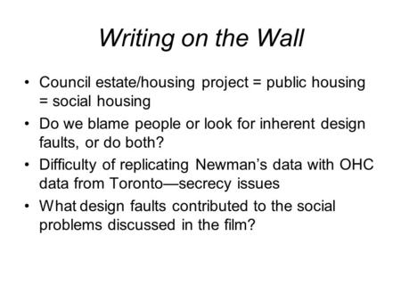 Writing on the Wall Council estate/housing project = public housing = social housing Do we blame people or look for inherent design faults, or do both?