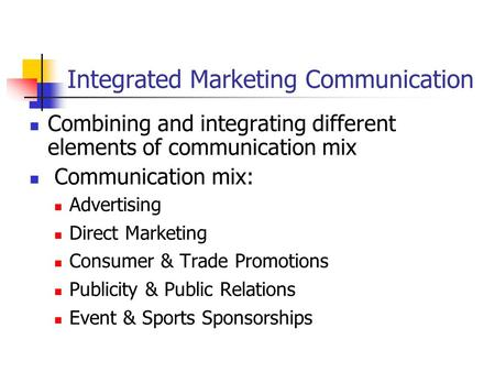 the different elements in communication mix Integrated marketing communication combines different media to improve the results of marketing campaigns using direct marketing to follow up an advertising campaign and linking the direct marketing piece to a dedicated website page is an example of integrated marketing communication.