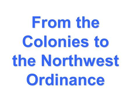 From the Colonies to the Northwest Ordinance. Settlers moved to the eastern coast of North America.