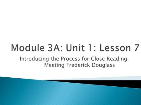 Introducing the Process for Close Reading: Meeting Frederick Douglass.