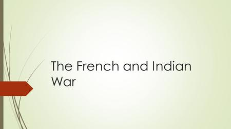 The French and Indian War. France Builds a Colony  French society took a turn towards unity with the passage of the Edict of Nantes in 1598, which effectively.
