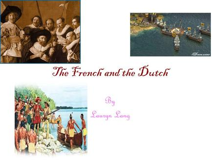 The French and the Dutch By Lauryn Lang. New France In the 1500's Jacques Cartier began an important trade with the Huron Indians The king of France hired.