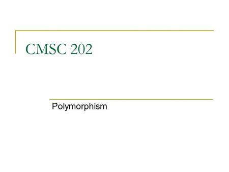 CMSC 202 Polymorphism. 10/20102 Topics Binding (early and late) Upcasting and downcasting Extensibility The final modifier with  methods  classes.