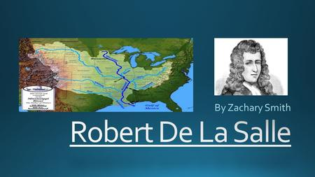 Robert De La Salle was a French nobleman who lived in France.