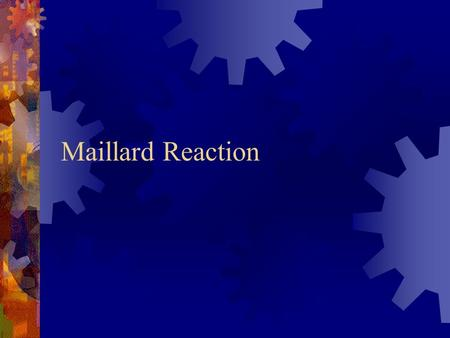 Maillard Reaction. Non-Enzymatic Browning  The Maillard reaction is a classical browning reaction with special implications in the food industry  Highly.