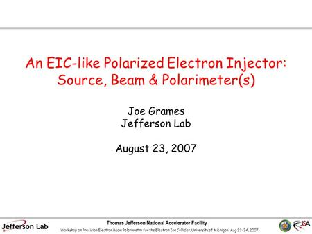 Workshop on Precision Electron Beam Polarimetry for the Electron Ion Collider, University of Michigan, Aug 23-24, 2007 An EIC-like Polarized Electron Injector: