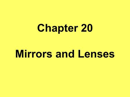 Chapter 20 Mirrors and Lenses. 20-1 The Optics of Mirrors Plane Mirror – a mirror with a flat surface; a piece of glass that has a reflective coating.